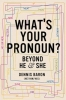 <b>Baron Dennis</b>,What's Your Pronoun? Beyond He and She