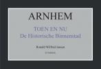 <b>Ronald Wilfred  Jansen</b>,Arnhem toen en nu de historische binnenstad