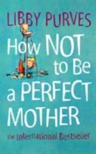 Libby Purves How Not to Be a Perfect Mother