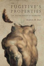 Best, Stephen M The Fugitive`s Properties - Law and the Poetics of  Possession