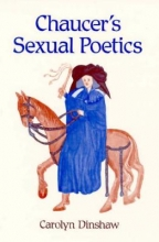 Dinshaw, Carolyn Chaucer`s Sexual Poetics