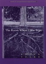 Teare, Brian The Room Where I Was Born