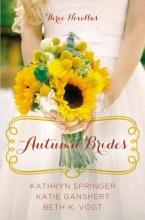 Springer, Kathryn,   Ganshert, Katie,   Vogt, Beth Autumn Brides
