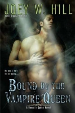 Hill, Joey W. Bound by the Vampire Queen