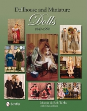 Marcie Tubbs,   Bob Tubbs,   Dian Zillner Dollhouse and Miniature Dolls: 1840-1990