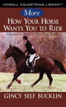 Bucklin, Gincy Self More How Your Horse Wants You to Ride