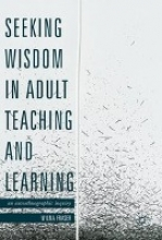 Fraser, Wilma Seeking Wisdom in Adult Teaching and Learning