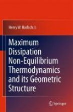 Henry W. Haslach Maximum Dissipation Non-Equilibrium Thermodynamics and its Geometric Structure