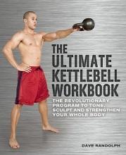 Dave Randolph The Ultimate Kettlebells Workbook