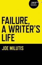 Milutis, Joe Failure, a Writer`s Life