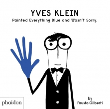 Fausto Gilberti , Yves Klein Painted Everything Blue and Wasn`t Sorry.