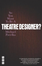 Pavelka, Michael So You Want to Be a Theatre Designer?