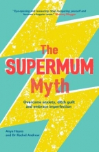 Anya Hayes,   Dr Rachel Andrew The Supermum Myth