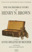 Bubenzer, Anne Helene The Incredible Story of Henry N. Brown