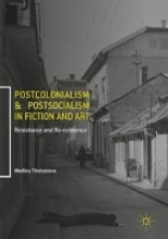 Tlostanova, Madina Postcolonialism and Postsocialism in Fiction and Art