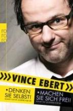 Ebert, Vince Denken Sie selbst! Sonst tun es andere für Sie. Machen Sie sich frei!