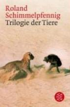 Schimmelpfennig, Roland Trilogie der Tiere