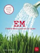 Zwermann, Karin EM - Effektive Mikroorganismen im Garten