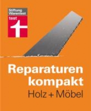 Reparaturen kompakt - Holz + Mbel