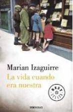 Izaguirre, Marian La vida cuando era nuestra When Our Life Was