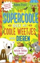 Adam  Frost Het supercoole boek met coole weetjes over dieren