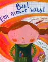 Jonathan  Shipton Bah! Een nieuwe baby!