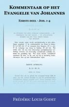 Frédéric Louis  Godet Kommentaar op het Evangelie van Johannes Eerste deel - Joh. 1-4