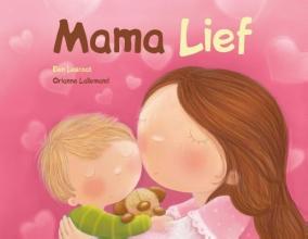 Orianne  Lallemand, Angélique  Pelletier Mama Lief - lieve woordjes