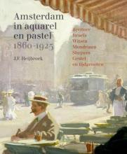 J.F. Heijbroek , Amsterdam in aquarel en pastel 1860-1920