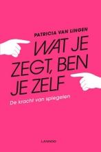 Patricia van Lingen Wat je zegt, ben je zelf