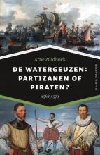 Arne  Zuidhoek De watergeuzen: partizanen of piraten?