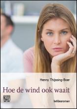 Henny  Thijssing-Boer Hoe de wind ook waait - grote letter uitgave