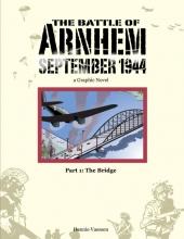 Hennie  Vaessen The Battle of Arnhem September 1944 1: The Bridge