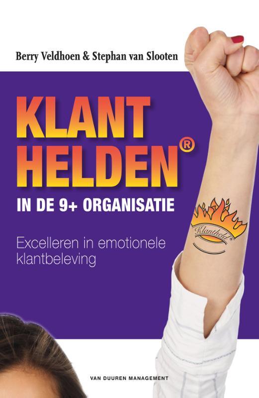 Berry Veldhoen, Stephan van Slooten,Klanthelden in de 9+ organisatie