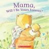 Pignataro, Anna,Mama, Will I Be Yours Forever?