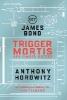Horowitz, Anthony,James Bond: Trigger Mortis - Der Finger Gottes