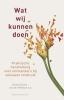 Sarina  Brons- van der Wekken, Ineke van Dongen-van Veelen, Berna van der Zouwen-de Ruiter,Wat wij kunnen doen
