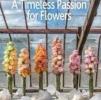 Marcel van Dijk, Patrick van Orsouw, Monique van Dijk,A timeless passion for flowers