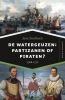Arne  Zuidhoek ,De watergeuzen: partizanen of piraten?