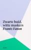 Frantz  Fanon,Zwarte huid, witte maskers