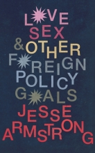 Jesse,Armstrong Love, Sex and Other Foreign Policy Goals