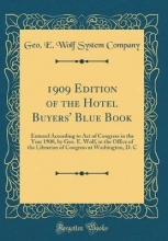 Company, Geo. E. Wolf System 1909 Edition of the Hotel Buyers` Blue Book