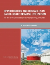 Chemical Sciences Roundtable,   Board on Chemical Sciences and Technology,   Division on Earth and Life Studies,   National Research Council Opportunities and Obstacles in Large-Scale Biomass Utilization