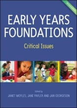 Janet Moyles,   Jane Payler,   Jan Georgeson Early Years Foundations: Critical Issues