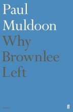 Paul Muldoon Why Brownlee Left
