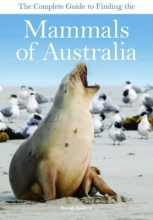 David Andrew The Complete Guide to Finding the Mammals of Australia