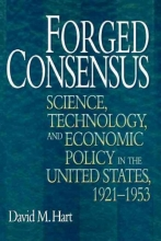 Hart, David M. Forged Consensus - Science, Technology, and Economic Policy in the United States, 1921-1953