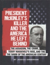 Gunderson, Jessica President McKinley`s Killer and the America He Left Behind