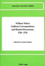 Leonard Adams William Wake`s Gallican Correspondence and Related Documents 1716-1731