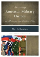 Blackburn, Marc K. Interpreting American Military History at Museums and Histor